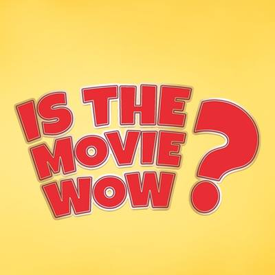 IS THE MOVIE WOW?